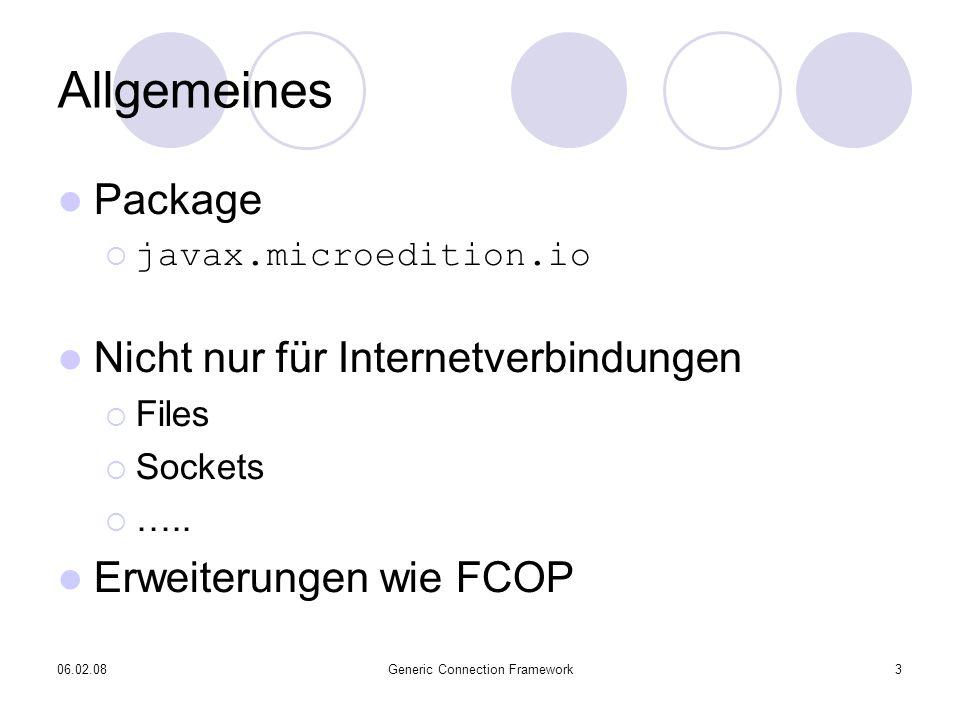 06.02.08Generic Connection Framework3 Allgemeines Package javax.microedition.io Nicht nur für Internetverbindungen Files Sockets …..