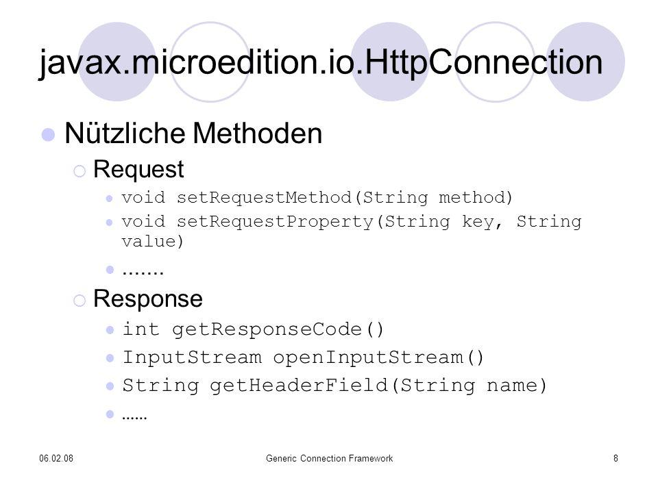 06.02.08Generic Connection Framework8 javax.microedition.io.HttpConnection Nützliche Methoden Request void setRequestMethod(String method) void setRequestProperty(String key, String value).......