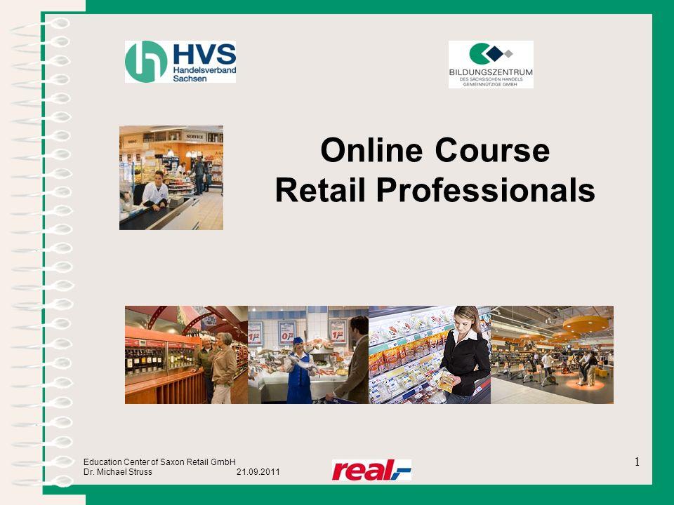 Education Center of Saxon Retail GmbH Dr. Michael Struss 21.09.2011 Online Course Retail Professionals 1