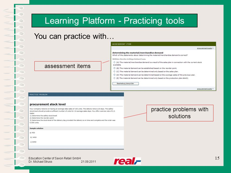 Education Center of Saxon Retail GmbH Dr. Michael Struss 21.09.2011 Learning Platform - Practicing tools You can practice with… assessment items pract
