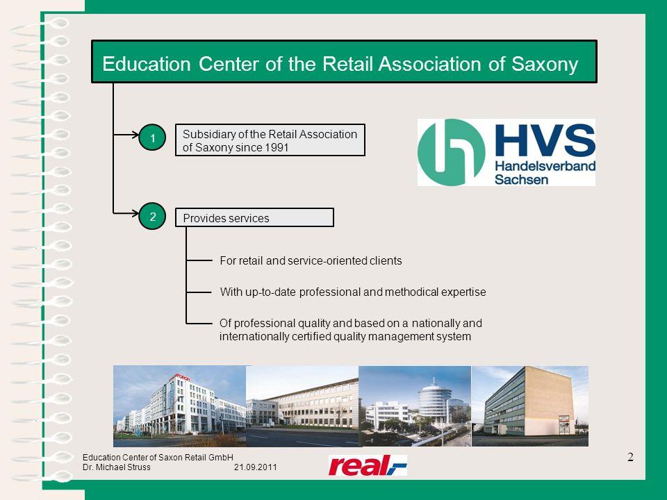 Education Center of Saxon Retail GmbH Dr. Michael Struss 21.09.2011 Education Center of the Retail Association of Saxony 1 2 Subsidiary of the Retail