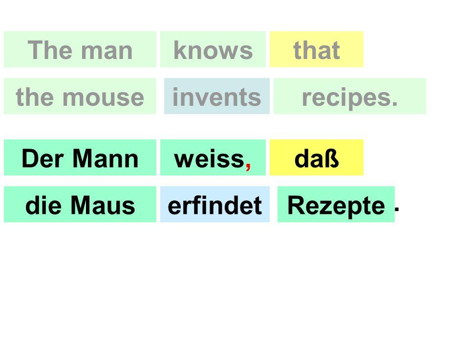 The manknowsthat the mouseinventsrecipes. Der Mannweiss,daß die MauserfindetRezepte.