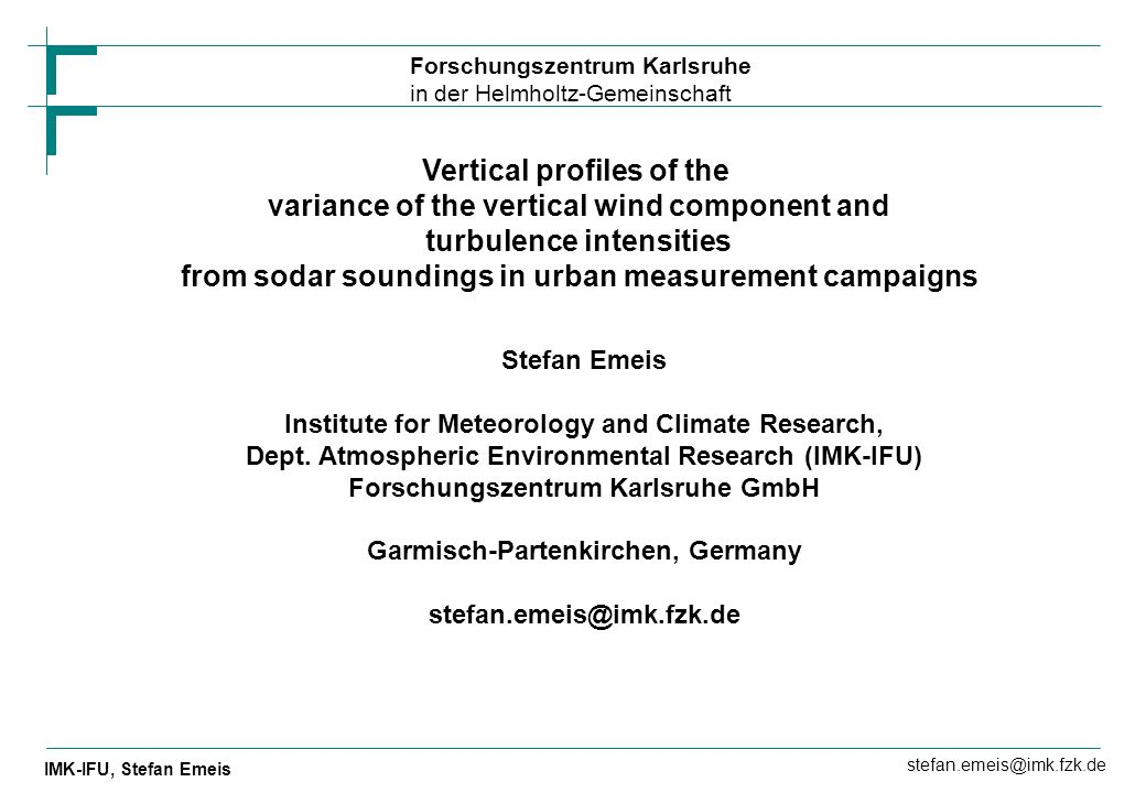 Forschungszentrum Karlsruhe in der Helmholtz-Gemeinschaft IMK-IFU, Stefan Emeis stefan.emeis@imk.fzk.de Vertical profiles of the variance of the verti