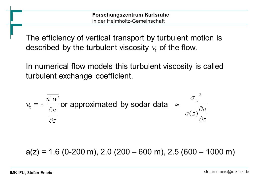 Forschungszentrum Karlsruhe in der Helmholtz-Gemeinschaft IMK-IFU, Stefan Emeis stefan.emeis@imk.fzk.de The efficiency of vertical transport by turbul