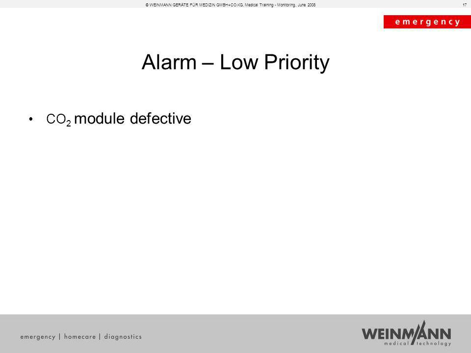 © WEINMANN GERÄTE FÜR MEDIZIN GMBH+CO.KG, Medical Training - Monitoring, June 200817 Alarm – Low Priority CO 2 module defective