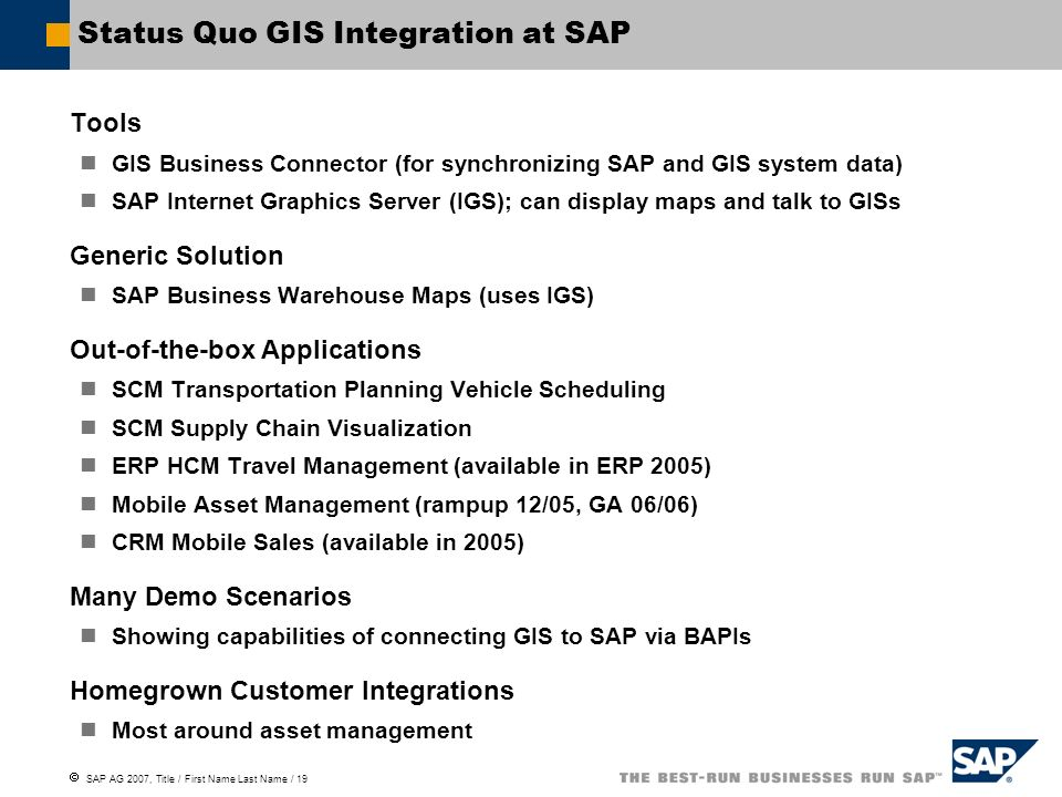 SAP AG 2007, Title / First Name Last Name / 19 Status Quo GIS Integration at SAP Tools GIS Business Connector (for synchronizing SAP and GIS system da