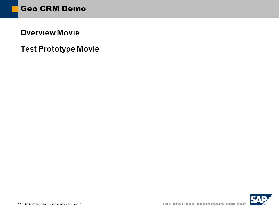 SAP AG 2007, Title / First Name Last Name / 67 Geo CRM Demo Overview Movie Test Prototype Movie