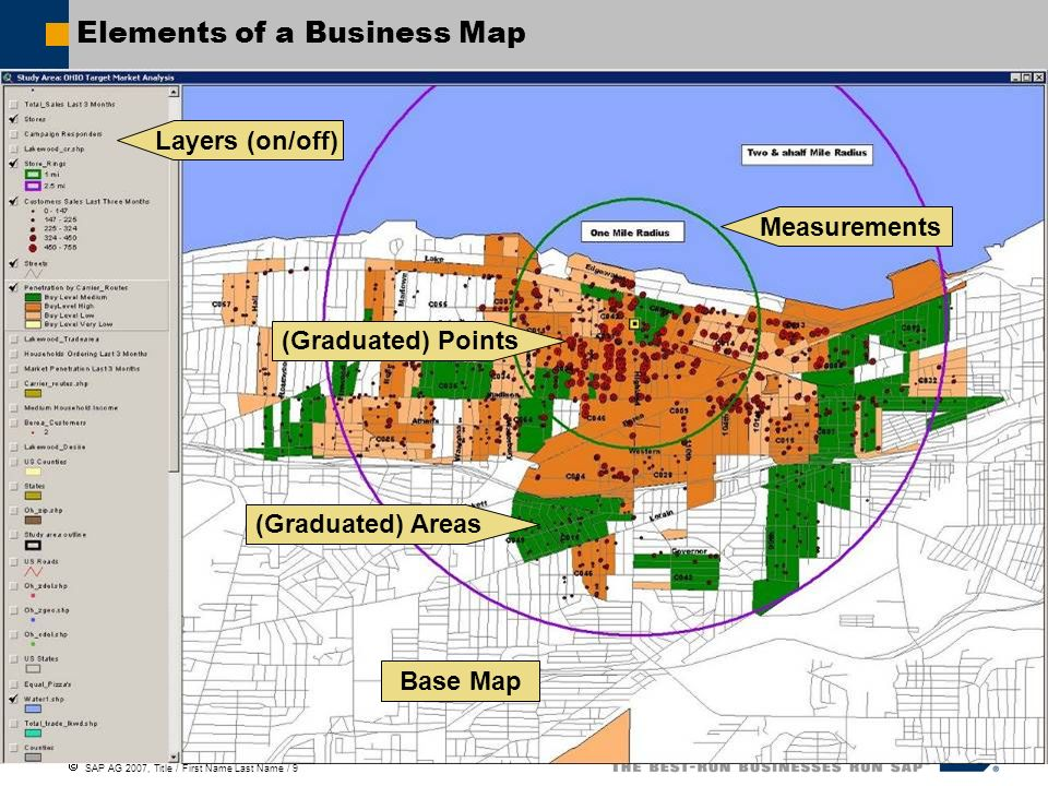 SAP AG 2007, Title / First Name Last Name / 9 Elements of a Business Map Layers (on/off) (Graduated) Points (Graduated) Areas Measurements Base Map