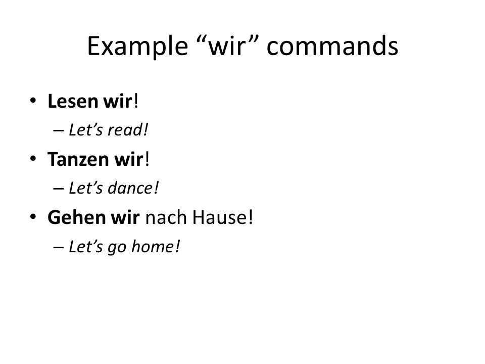 Example wir commands Lesen wir. – Lets read. Tanzen wir.