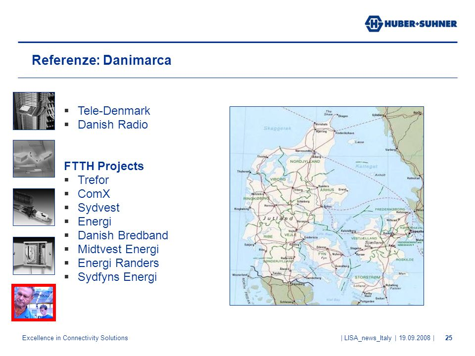Excellence in Connectivity Solutions | LISA_news_Italy | 19.09.2008 |25 Referenze: Danimarca Tele-Denmark Danish Radio FTTH Projects Trefor ComX Sydve