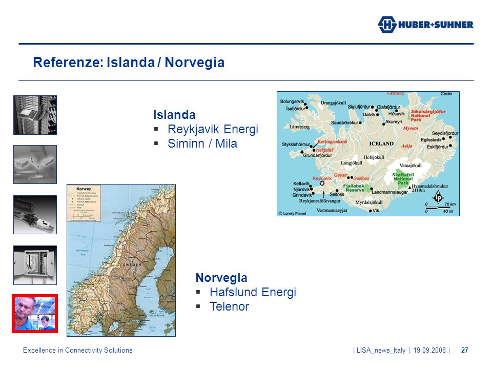 Excellence in Connectivity Solutions | LISA_news_Italy | 19.09.2008 |27 Referenze: Islanda / Norvegia Norvegia Hafslund Energi Telenor Islanda Reykjav