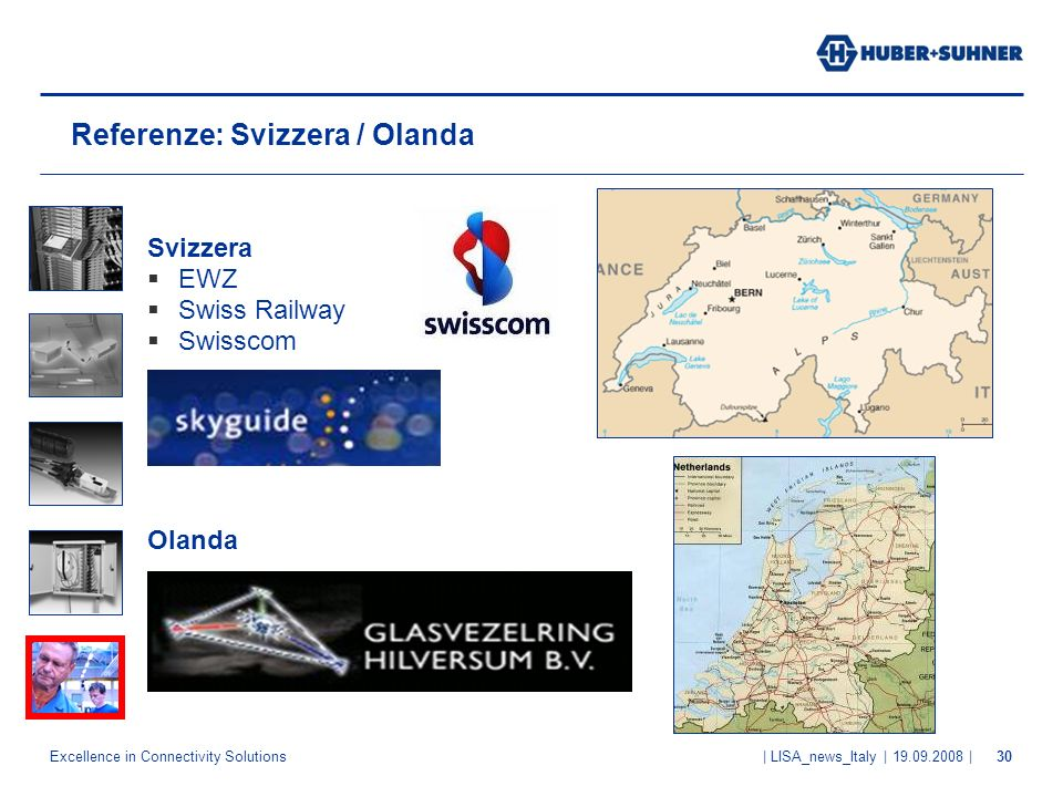 Excellence in Connectivity Solutions | LISA_news_Italy | 19.09.2008 |30 Referenze: Svizzera / Olanda Svizzera EWZ Swiss Railway Swisscom Olanda