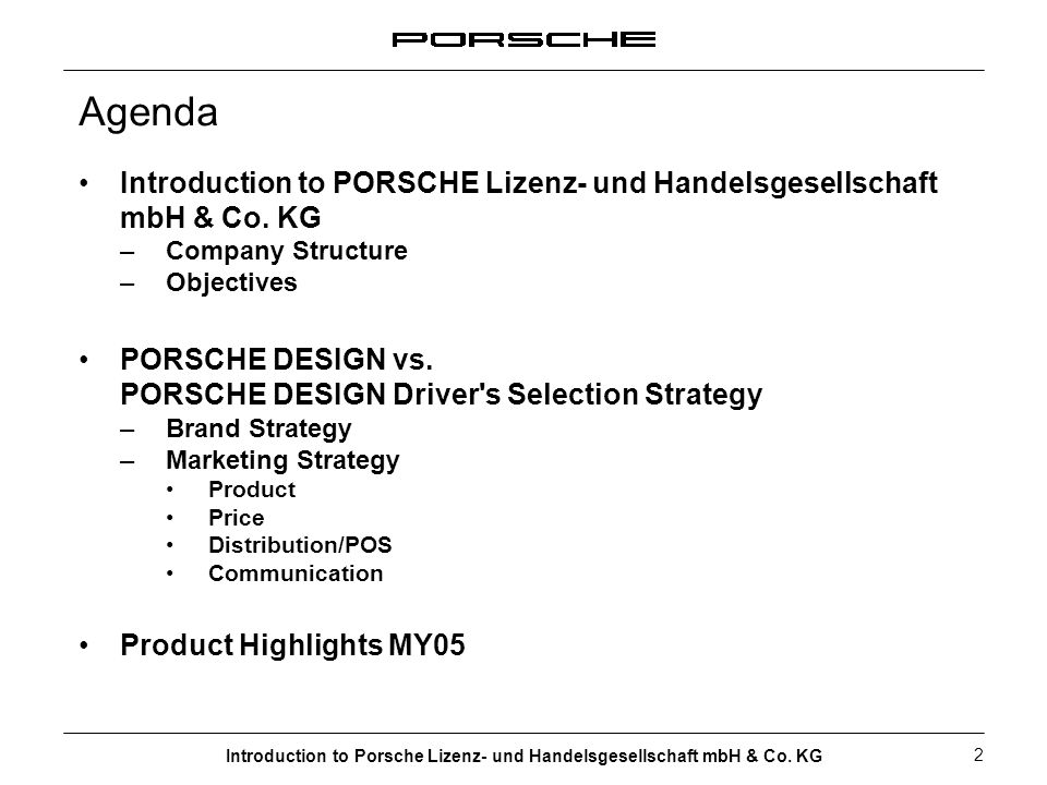 Introduction to Porsche Lizenz- und Handelsgesellschaft mbH & Co. KG 2 Agenda Introduction to PORSCHE Lizenz- und Handelsgesellschaft mbH & Co. KG –Co