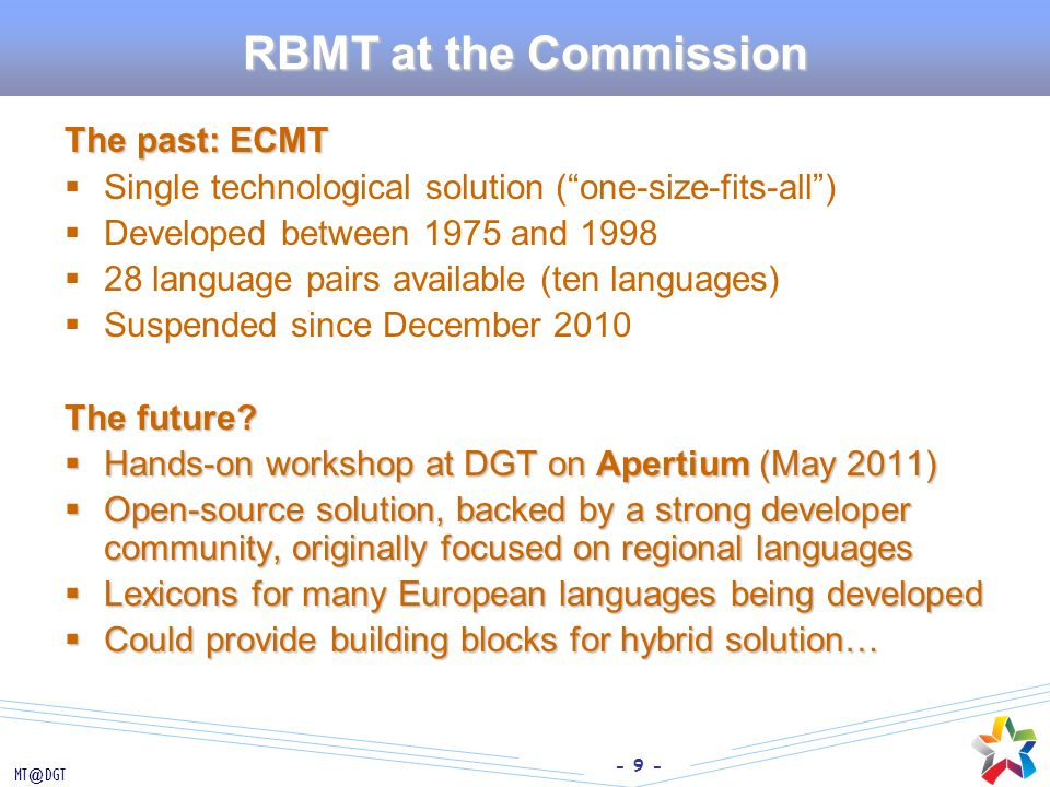 - 10 - MT@DGT Strengths and Weaknesses of MT Paradigms (RBMT:translate pro SMT:Koehn 2005, examples from EuroParl) EN: I wish the negotiators continued success with their work in this important area.
