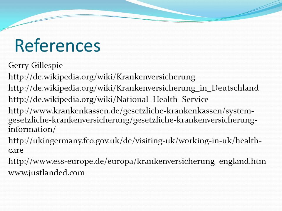 References Gerry Gillespie http://de.wikipedia.org/wiki/Krankenversicherung http://de.wikipedia.org/wiki/Krankenversicherung_in_Deutschland http://de.