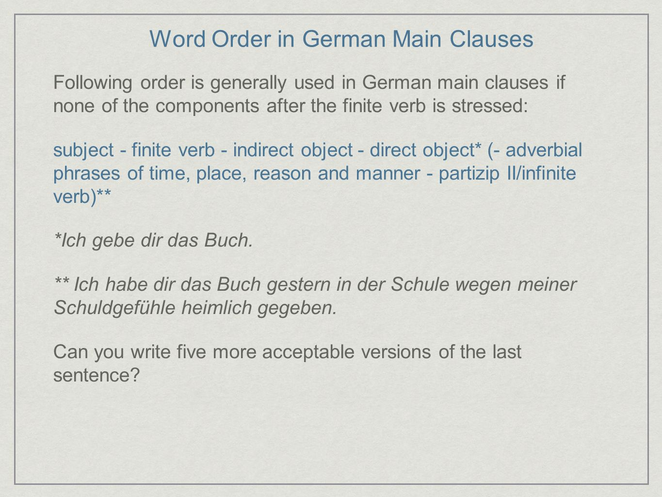Word Order in German Main Clauses Following order is generally used in German main clauses if none of the components after the finite verb is stressed