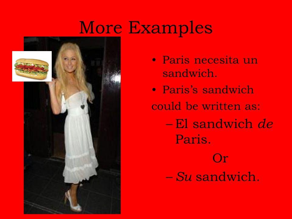 More Examples Paris necesita un sandwich. Pariss sandwich could be written as: –El sandwich de Paris. Or – Su sandwich.