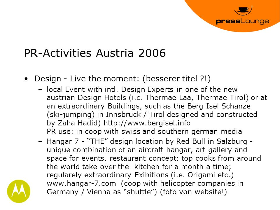 PR-Activities Austria 2006 Design - Live the moment: (besserer titel !) –local Event with intl.