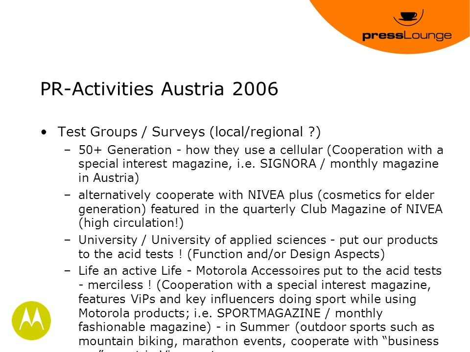 PR-Activities Austria 2006 Test Groups / Surveys (local/regional ) –50+ Generation - how they use a cellular (Cooperation with a special interest magazine, i.e.
