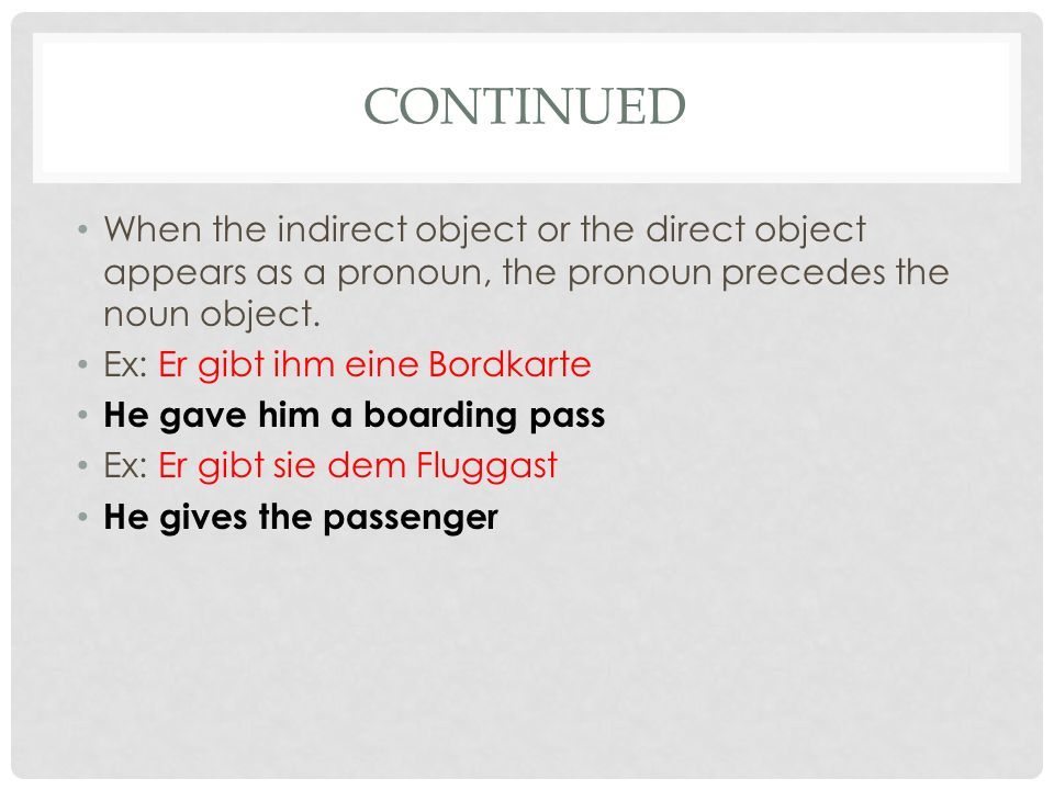 CONTINUED When the indirect object or the direct object appears as a pronoun, the pronoun precedes the noun object.