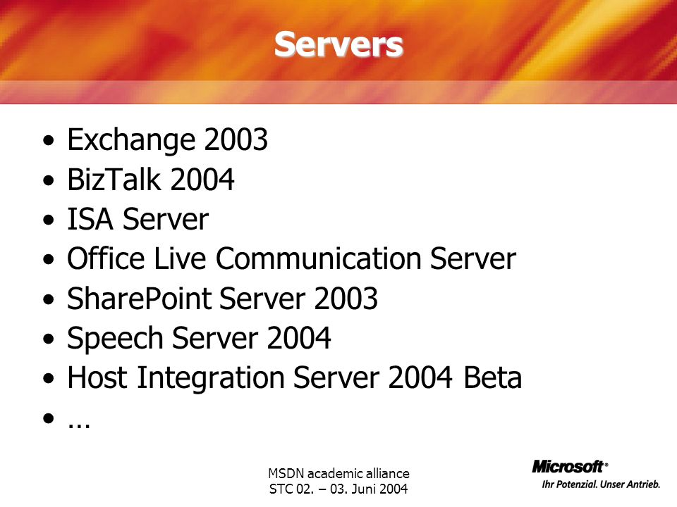 MSDN academic alliance STC 02. – 03. Juni 2004Servers Exchange 2003 BizTalk 2004 ISA Server Office Live Communication Server SharePoint Server 2003 Sp