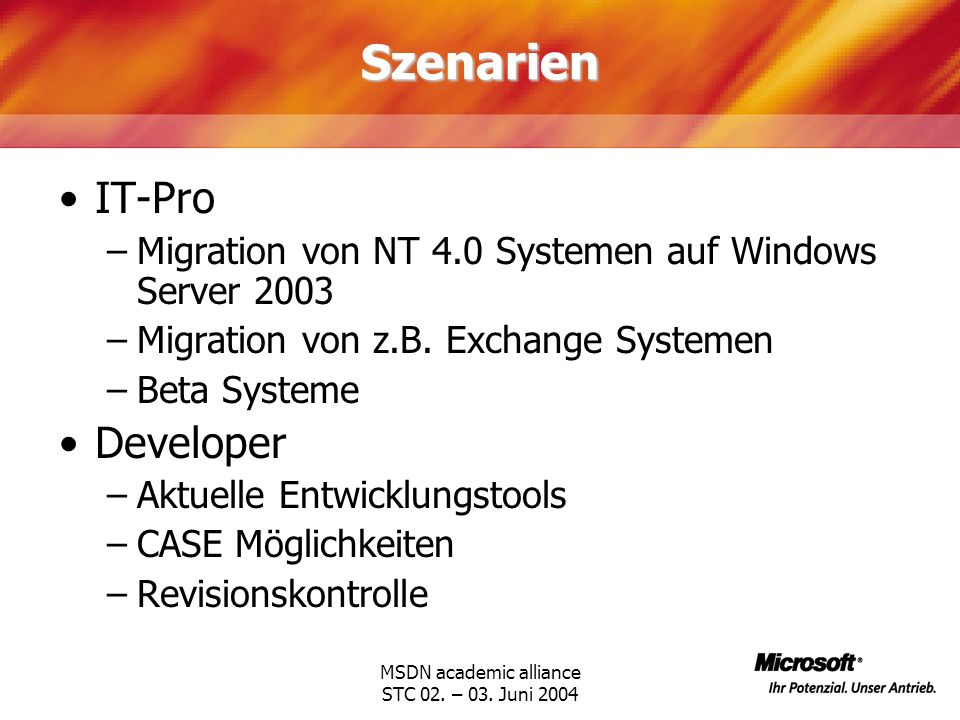 MSDN academic alliance STC 02. – 03. Juni 2004Szenarien IT-Pro –Migration von NT 4.0 Systemen auf Windows Server 2003 –Migration von z.B. Exchange Sys