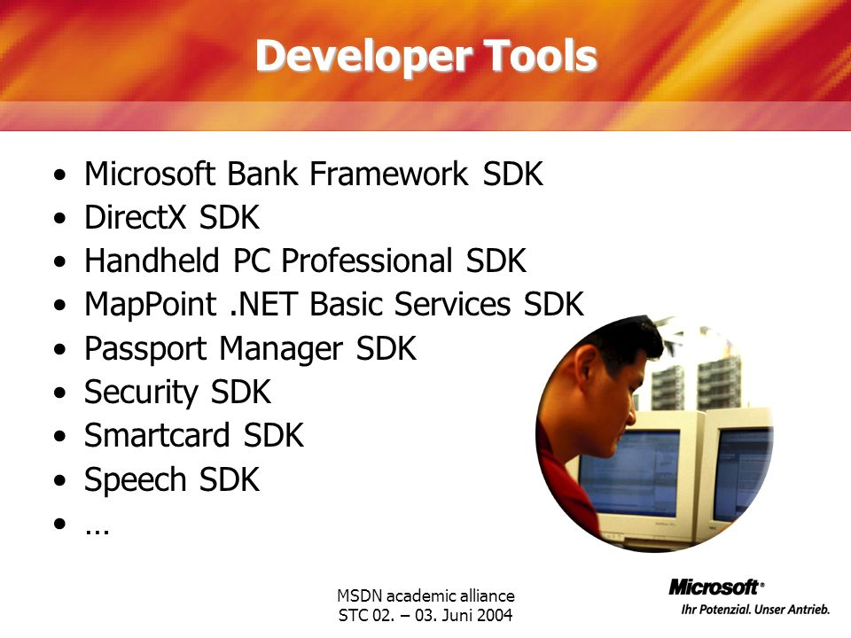 MSDN academic alliance STC 02. – 03. Juni 2004 Developer Tools Microsoft Bank Framework SDK DirectX SDK Handheld PC Professional SDK MapPoint.NET Basi