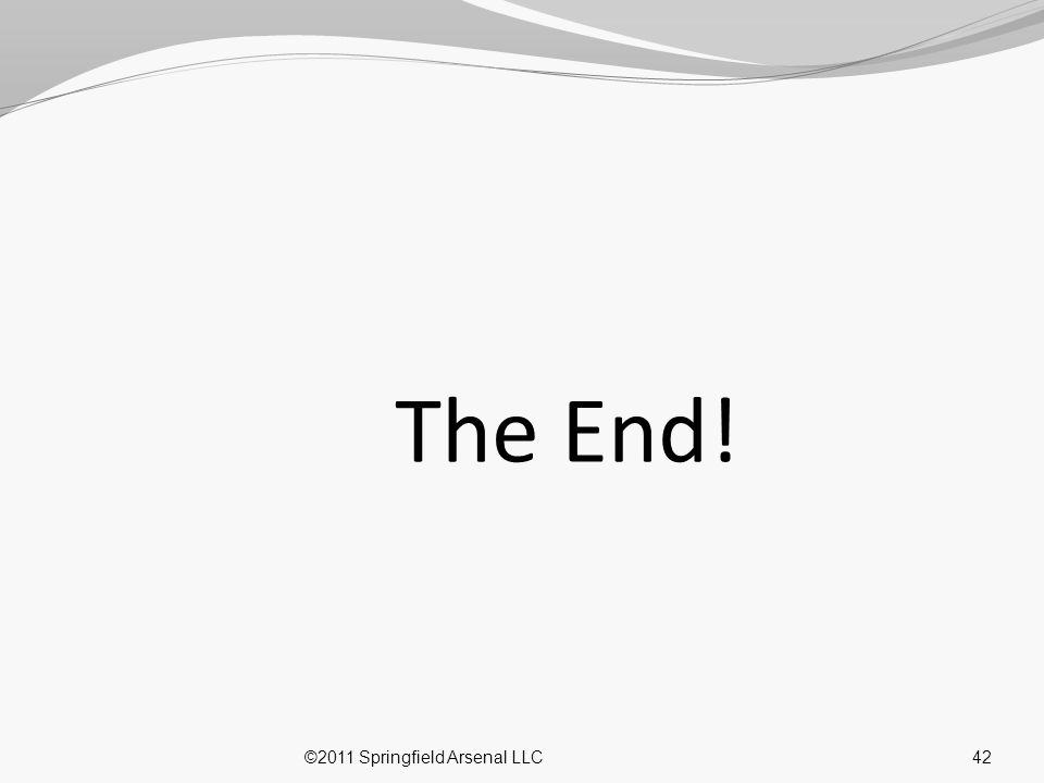 The End! 42©2011 Springfield Arsenal LLC