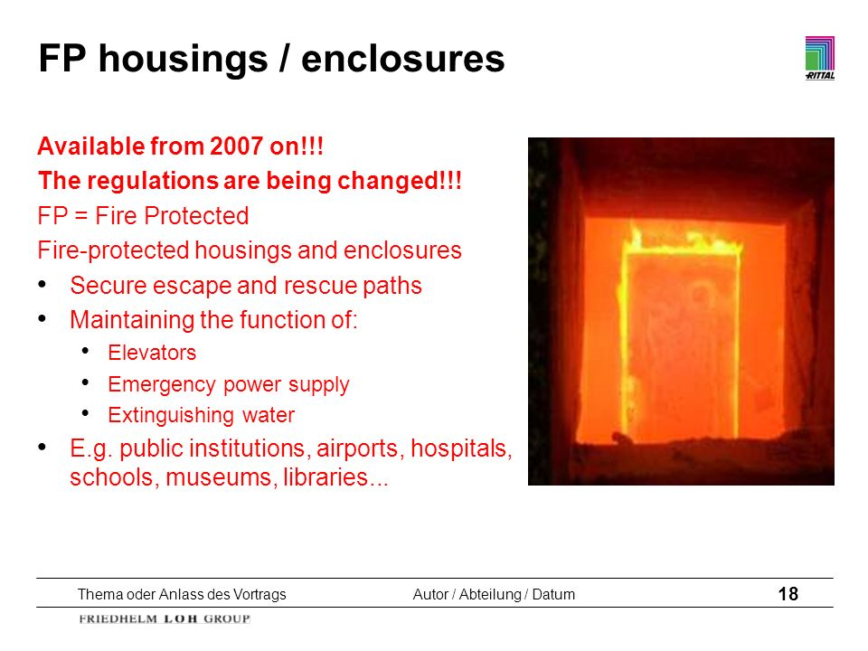 Thema oder Anlass des VortragsAutor / Abteilung / Datum 18 FP housings / enclosures Available from 2007 on!!! The regulations are being changed!!! FP