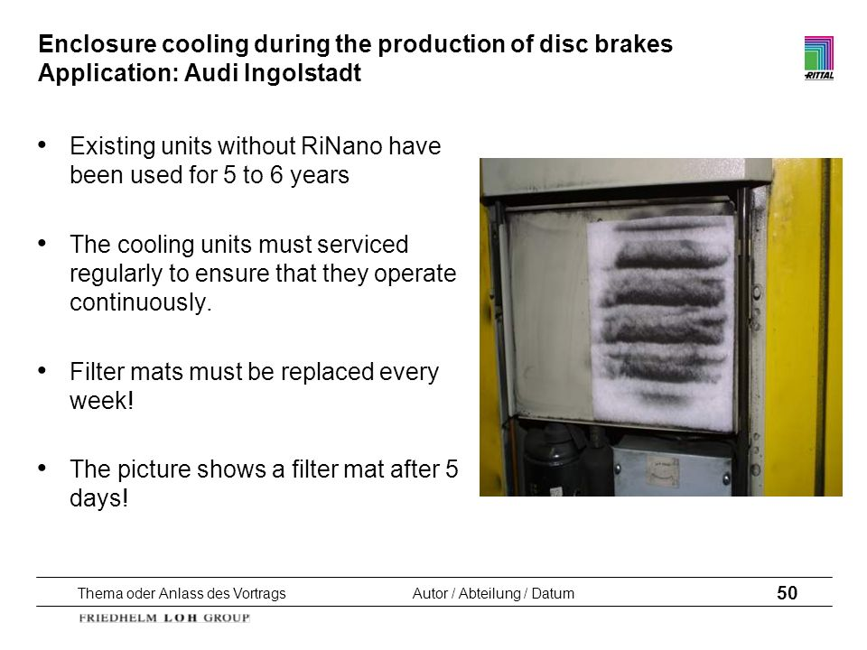 Thema oder Anlass des VortragsAutor / Abteilung / Datum 50 Enclosure cooling during the production of disc brakes Application: Audi Ingolstadt Existin