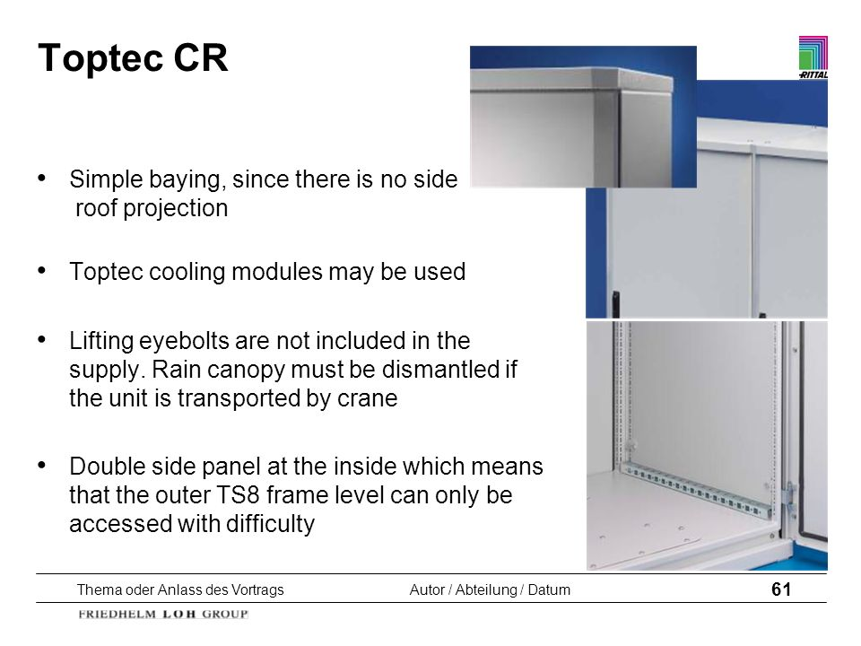 Thema oder Anlass des VortragsAutor / Abteilung / Datum 61 Toptec CR Simple baying, since there is no side roof projection Toptec cooling modules may