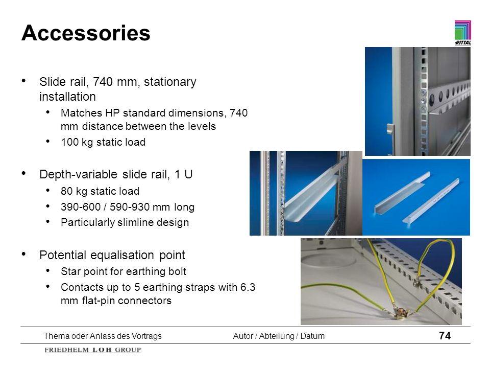 Thema oder Anlass des VortragsAutor / Abteilung / Datum 74 Accessories Slide rail, 740 mm, stationary installation Matches HP standard dimensions, 740