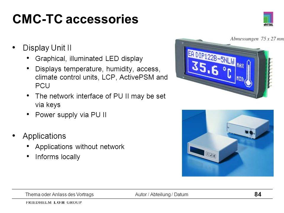 Thema oder Anlass des VortragsAutor / Abteilung / Datum 84 CMC-TC accessories Display Unit II Graphical, illuminated LED display Displays temperature,
