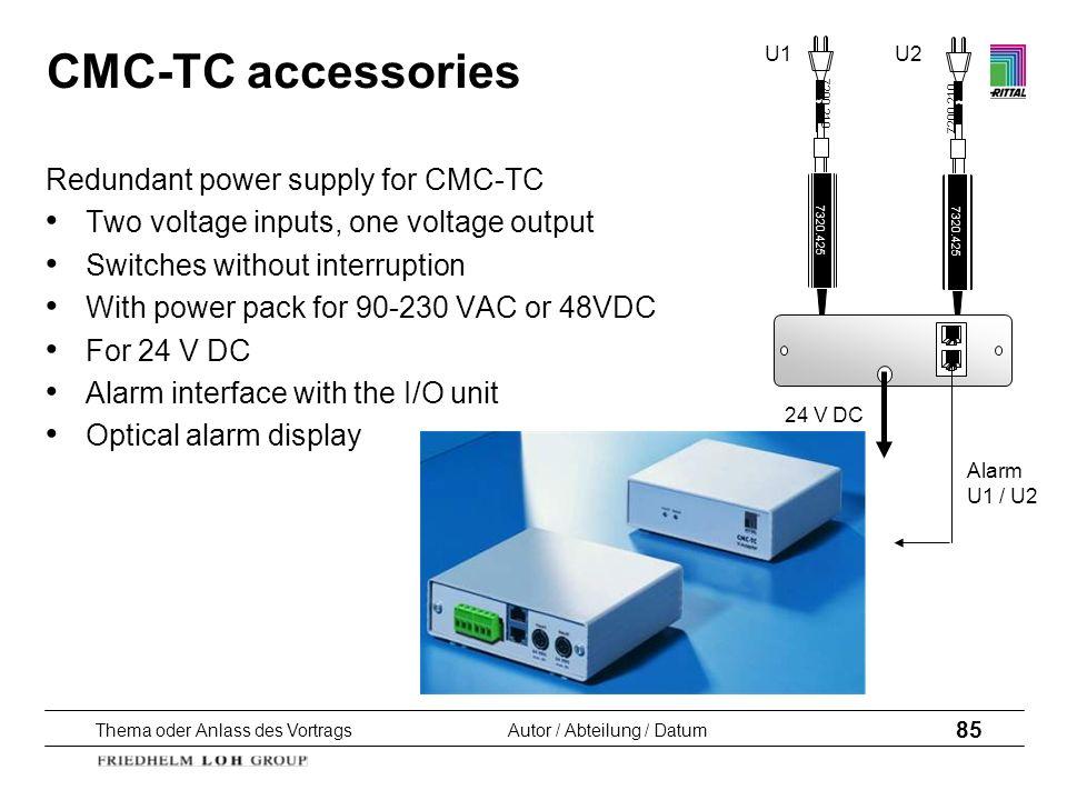 Thema oder Anlass des VortragsAutor / Abteilung / Datum 85 CMC-TC accessories Redundant power supply for CMC-TC Two voltage inputs, one voltage output