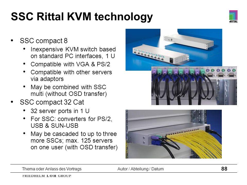 Thema oder Anlass des VortragsAutor / Abteilung / Datum 88 SSC Rittal KVM technology SSC compact 8 Inexpensive KVM switch based on standard PC interfa