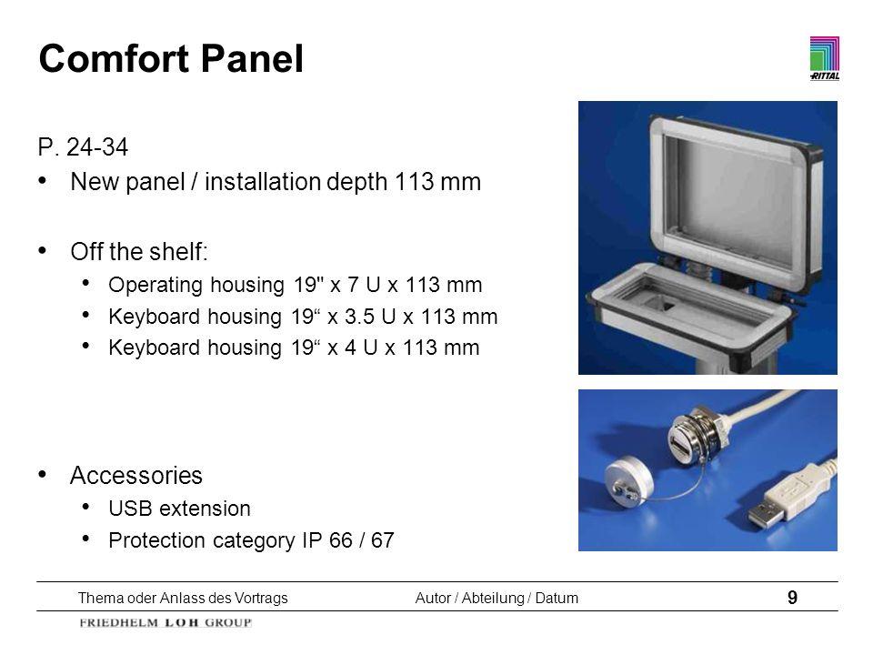 Thema oder Anlass des VortragsAutor / Abteilung / Datum 9 Comfort Panel P. 24-34 New panel / installation depth 113 mm Off the shelf: Operating housin