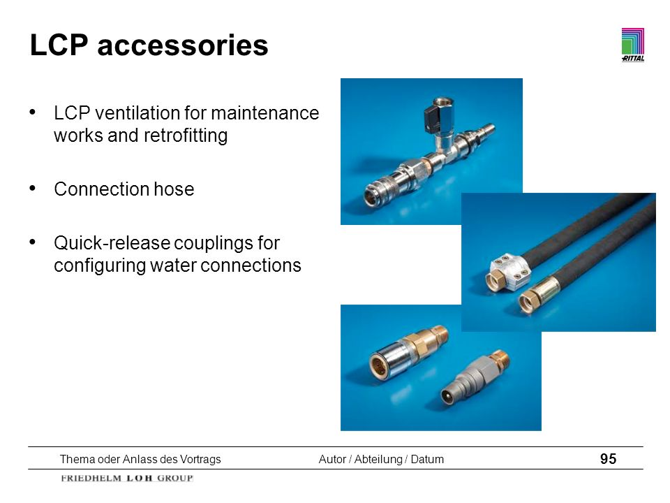 Thema oder Anlass des VortragsAutor / Abteilung / Datum 95 LCP accessories LCP ventilation for maintenance works and retrofitting Connection hose Quic