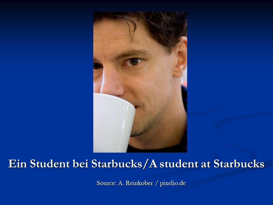 Ein Student bei Starbucks/A student at Starbucks Ein Student bei Starbucks/A student at Starbucks Source: A. Reinkober / pixelio.de Source: A. Reinkob