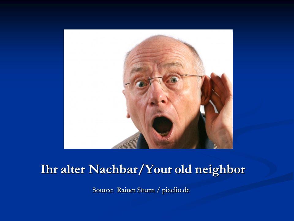 Ihr alter Nachbar/Your old neighbor Ihr alter Nachbar/Your old neighbor Source: Rainer Sturm / pixelio.de Source: Rainer Sturm / pixelio.de