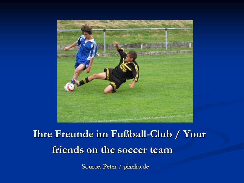 Ihre Freunde im Fußball-Club / Your friends on the soccer team friends on the soccer team Source: Peter / pixelio.de Source: Peter / pixelio.de