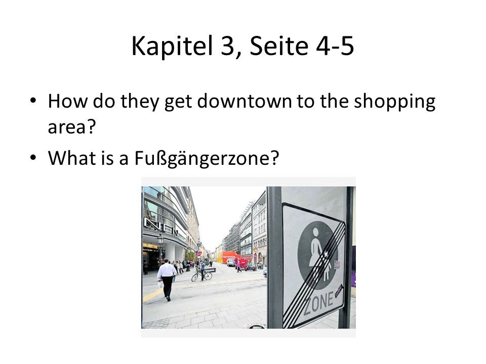 Kapitel 3, Seite 4-5 How do they get downtown to the shopping area? What is a Fußgängerzone?