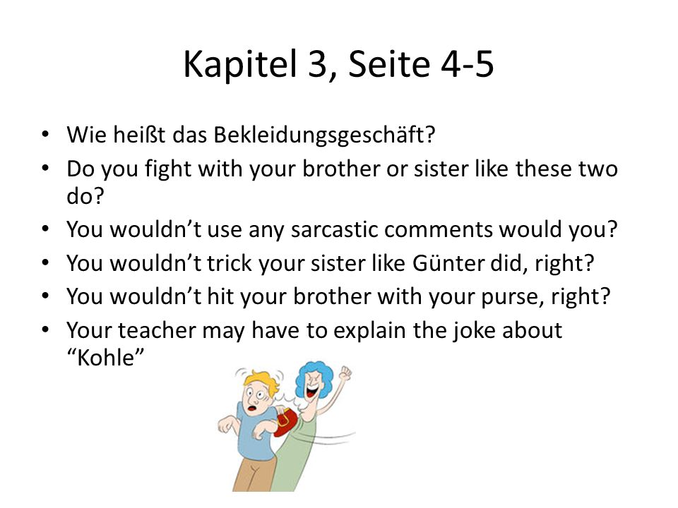Kapitel 3, Seite 4-5 Wie heißt das Bekleidungsgeschäft? Do you fight with your brother or sister like these two do? You wouldnt use any sarcastic comm