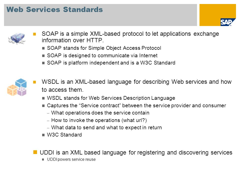 Web Services Standards SOAP is a simple XML-based protocol to let applications exchange information over HTTP. SOAP stands for Simple Object Access Pr