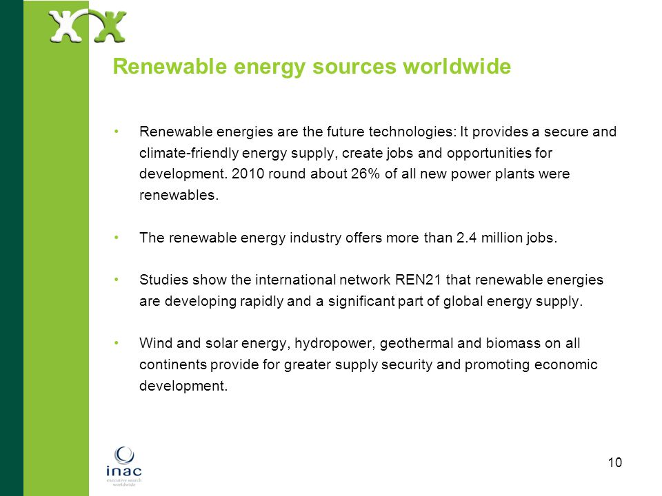 10 Renewable energy sources worldwide Renewable energies are the future technologies: It provides a secure and climate-friendly energy supply, create