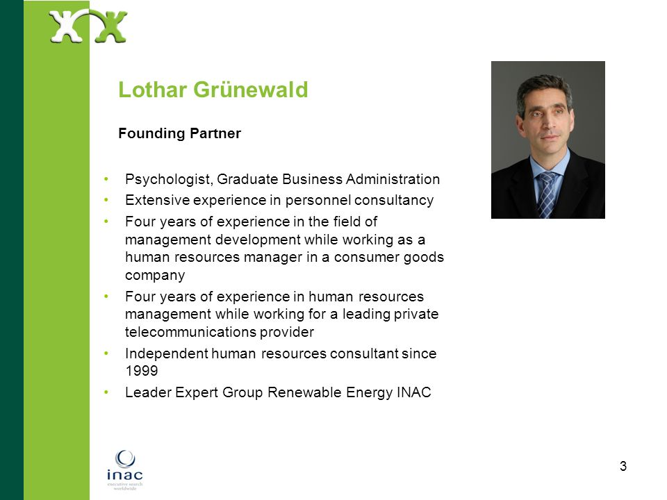 3 Lothar Grünewald Founding Partner Psychologist, Graduate Business Administration Extensive experience in personnel consultancy Four years of experie