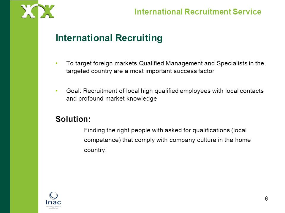 6 International Recruitment Service International Recruiting To target foreign markets Qualified Management and Specialists in the targeted country ar