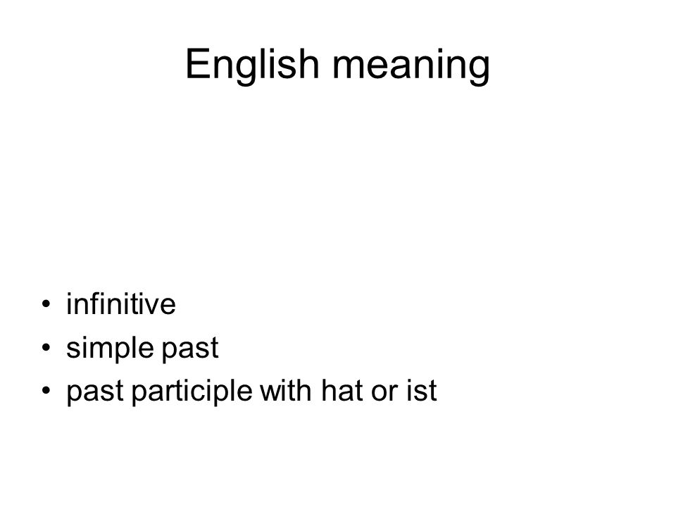 English meaning infinitive simple past past participle with hat or ist