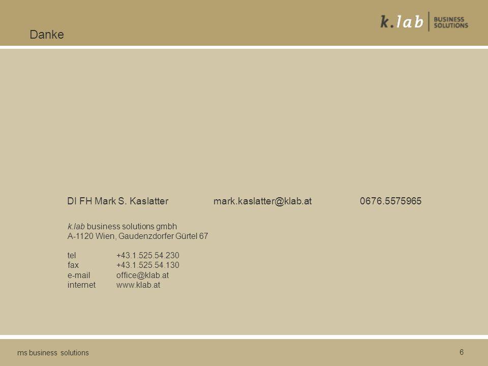 6 ms business solutions Danke k.lab business solutions gmbh A-1120 Wien, Gaudenzdorfer Gürtel 67 tel +43.1.525.54.230 fax +43.1.525.54.130 e-mail office@klab.at internet www.klab.at DI FH Mark S.