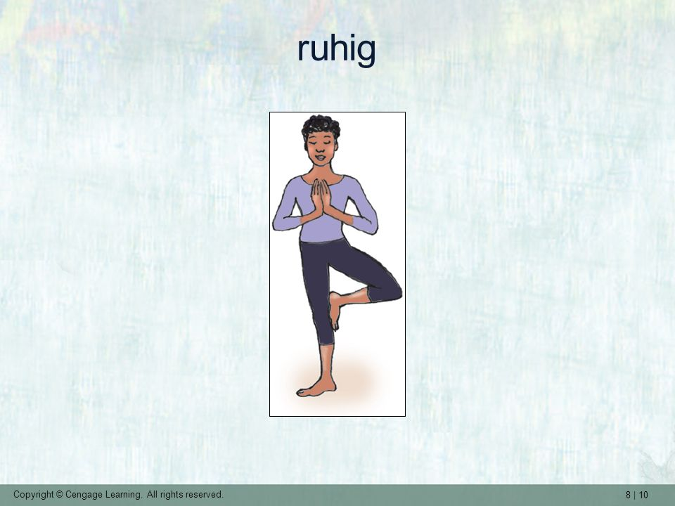 8 | 10 Copyright © Cengage Learning. All rights reserved. ruhig