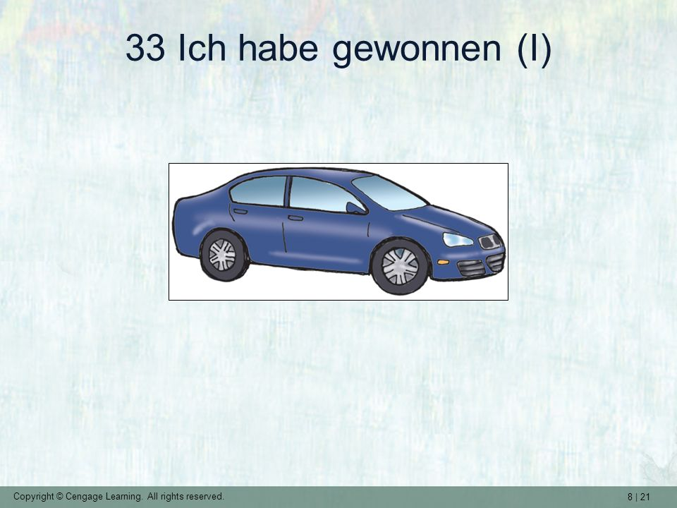 8 | 21 Copyright © Cengage Learning. All rights reserved. 33 Ich habe gewonnen (I)
